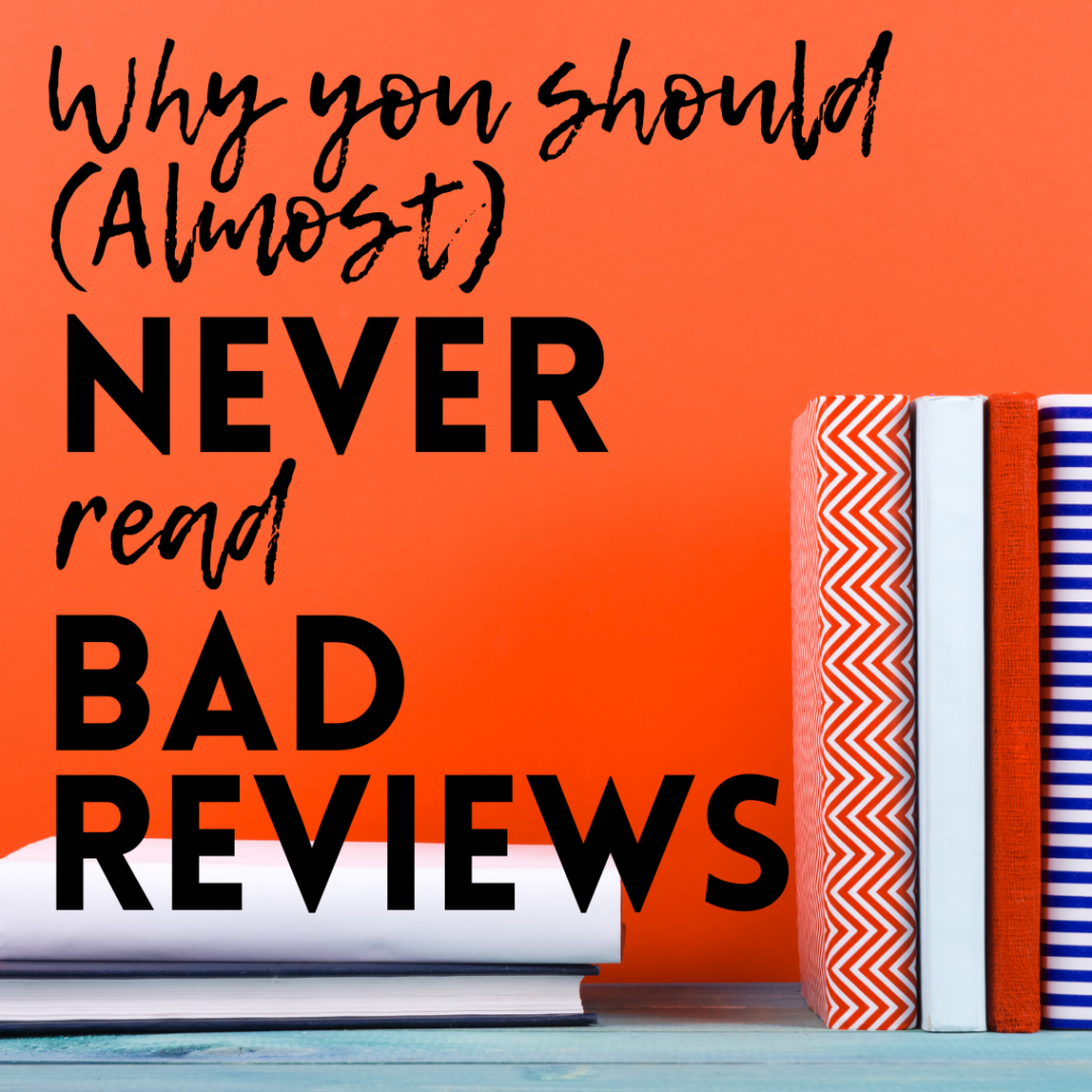 why you should almost never read bad reviews.